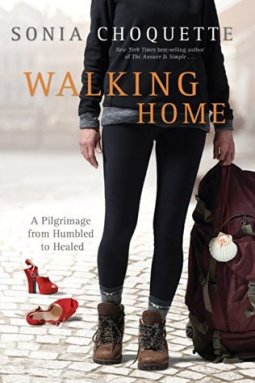 Walking home - A Pilgrimage from Humbled to Healed, Sonia Choquette